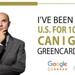 I have been in the U S for 10 years, can I get my green card now?